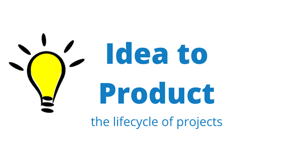 The lifecycle of projects: from idea to product