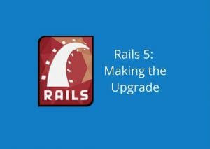 Rails 5 making the upgrade