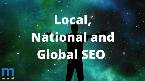 Local, National or Global SEO?