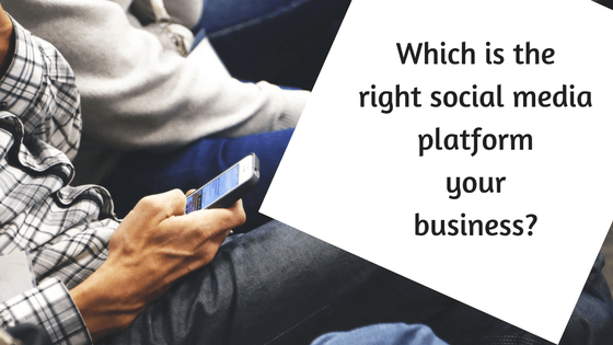 Which is the right social media platform your business?