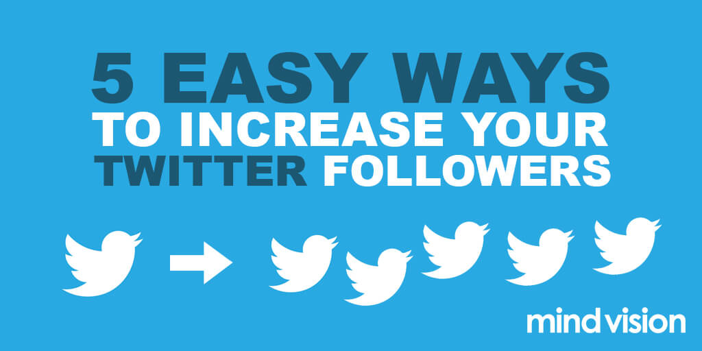 5 Easy Ways to Increase Your Twitter Followers