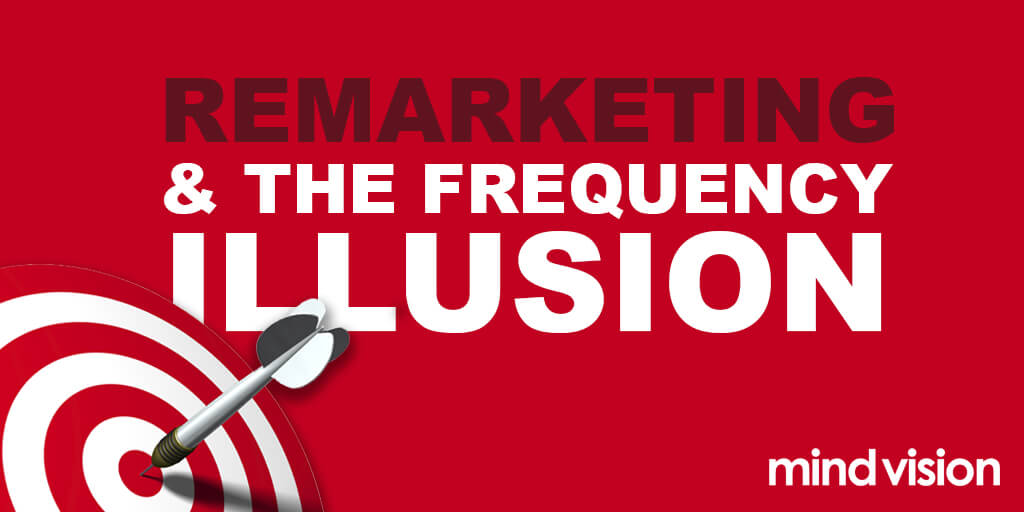 Remarketing and The Frequency Illusion