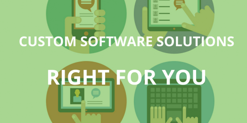 Custom software solutions right for you