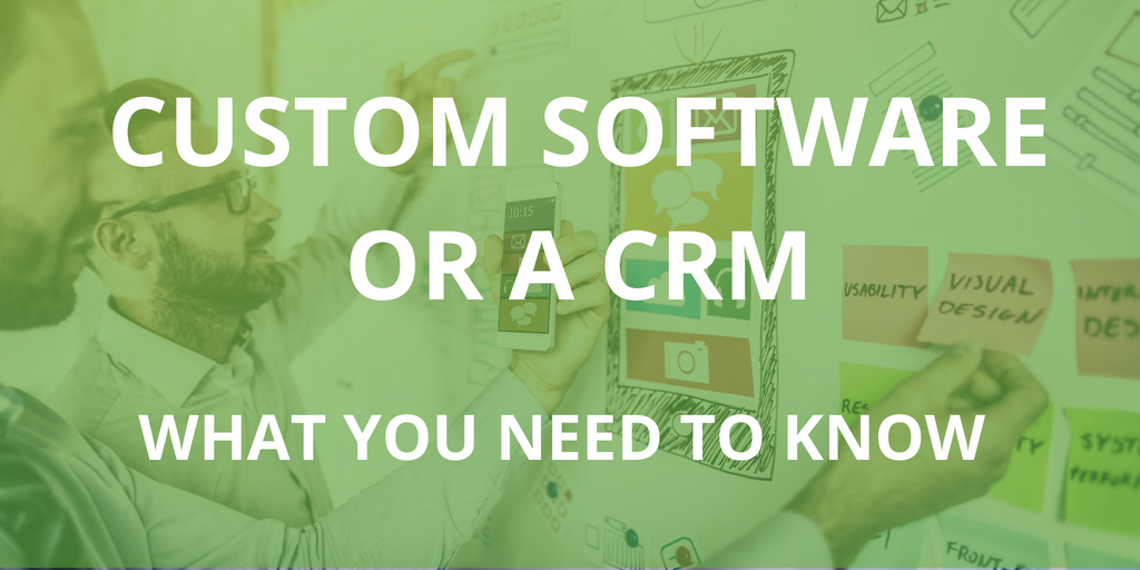 What you need to know before getting a CRM or Custom Software